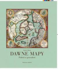 Dawne mapy. Podróż w przeszłość - okładka książki