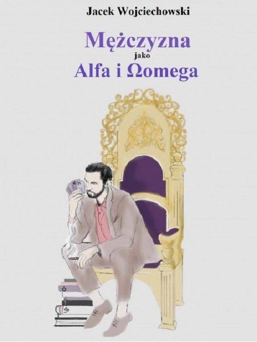 Mężczyzna jako Alfa i Omega - okładka książki
