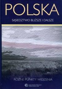 Polska. Sąsiedztwo bliższe i dalsze - okładka książki