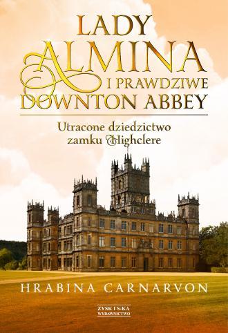 Lady Almina i prawdziwe Downton - okładka książki