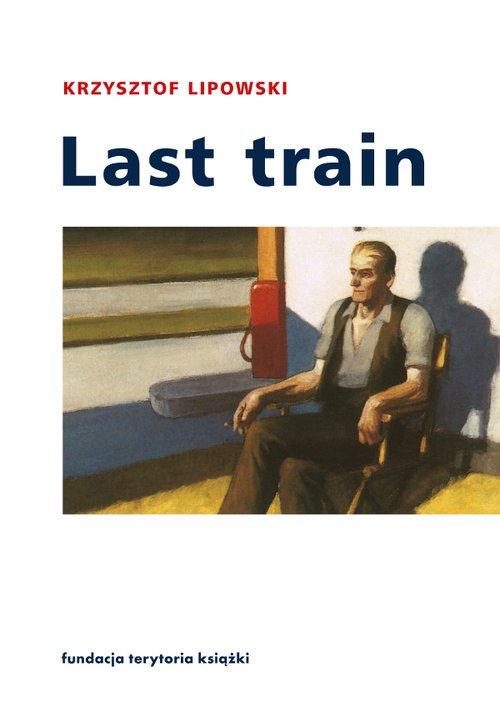 Last train. Opowiadania i eseje - okładka książki