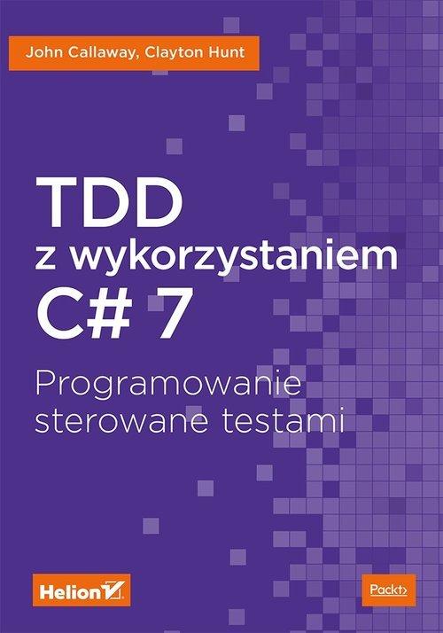 TDD z wykorzystaniem C# 7. Programowanie - okładka książki