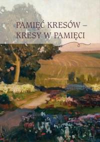 Pamięć Kresów- Kresy w Pamięci - okładka książki