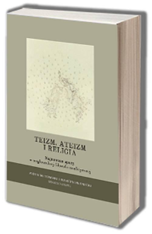 Teizm, ateizm, religia. Najnowsze - okładka książki