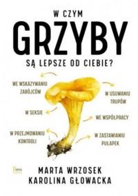 W czym grzyby są lepsze od ciebie? - Marta Wrzosek - okładka książki