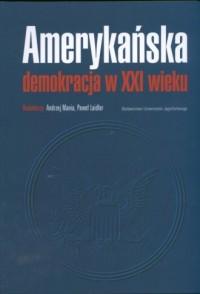 Amerykańska demokracja w XXI wieku - okładka książki