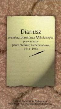 Diariusz premiera Stanisława Mikołajczyka prowadzony przez Stefanię Liebermanową 13 XII 1944-14 VI 1945 - okładka książki