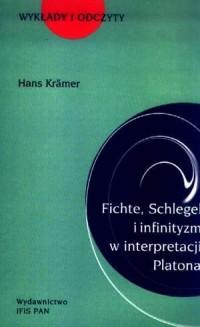 Fichte, Schlegel i infinityzm w interpretacji Platona. Seria: Wykłady i odczyty - okładka książki