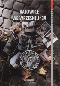 Katowice we Wrześniu 39. Seria: Dokumenty - okładka książki