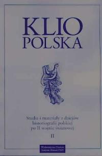 Klio polska. Studia i materiały z dziejów historiografii polskiej po II wojnie światowej. Tom 2 - okładka książki
