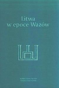 Litwa w epoce Wazów - okładka książki