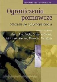 Ograniczenia poznawcze. Starzenie się i psychopatologia. Seria: Nowe tendencje w psychologii - okładka książki