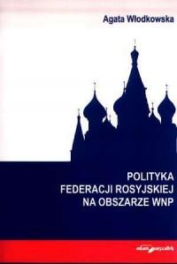 Polityka federacji rosyjskiej na obszarze WNP - okładka książki