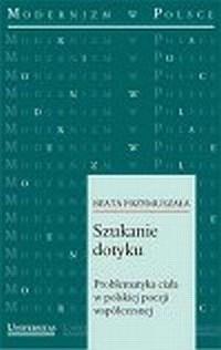 Szukanie dotyku. Problematyka ciała w polskiej poezji współczesnej. Seria: Modernizm w Polsce - okładka książki