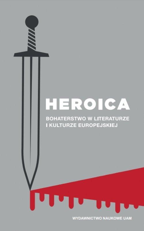Heroica. Bohaterstwo w literaturze - okładka książki