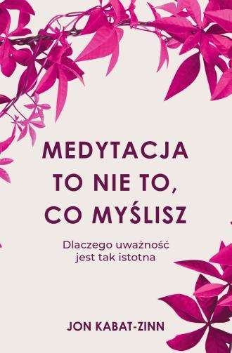 Medytacja to nie to, co myślisz. - okładka książki
