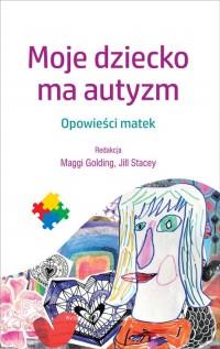 Moje dziecko ma autyzm. Opowieści - okładka książki