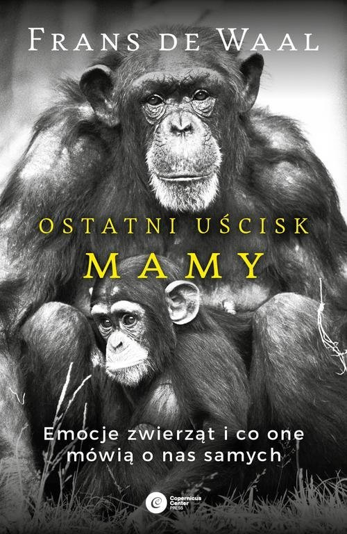Ostatni uścisk Mamy. Emocje zwierząt - okładka książki