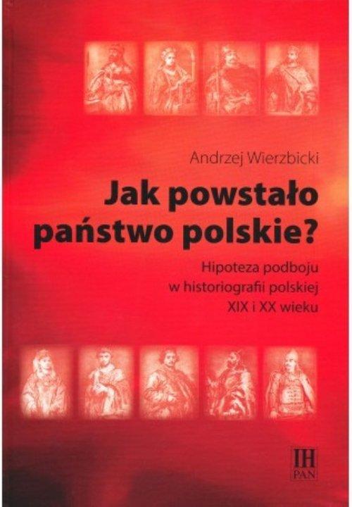 Jak powstało państwo polskie? Hipoteza - okładka książki