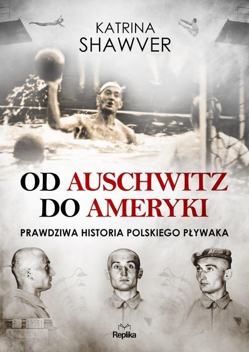 Od Auschwitz do Ameryki. Niezwykła - okładka książki