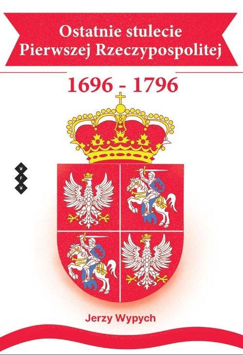 Ostatnie stulecie Pierwszej Rzeczypospolitej - okładka książki