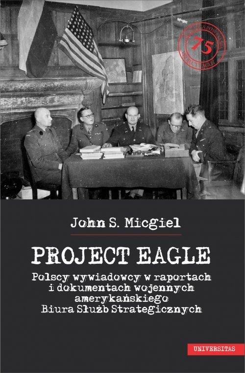 Project Eagle. Polscy wywiadowcy - okładka książki