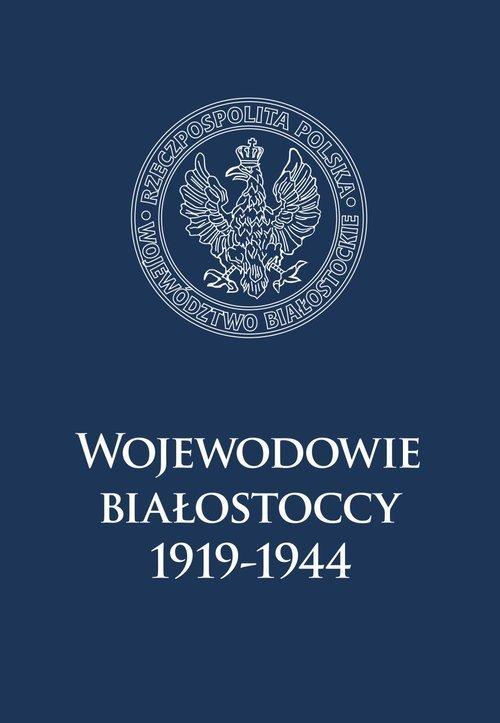 Wojewodowie białostoccy 1919-1944 - okładka książki