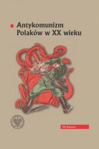 Antykomunizm Polaków w XX wieku - okładka książki