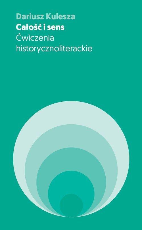 Całość i sens. Ćwiczenia historycznoliterackie - okładka książki