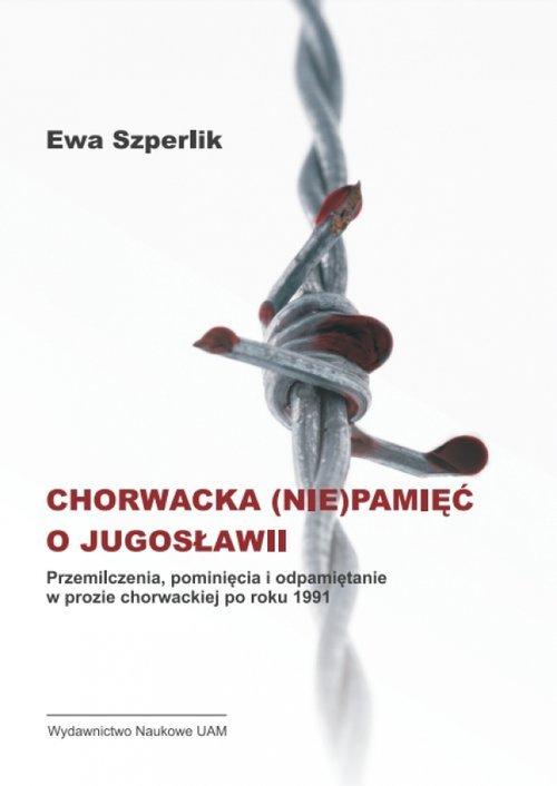 Chorwacka (nie)pamięć o Jugosławii - okładka książki