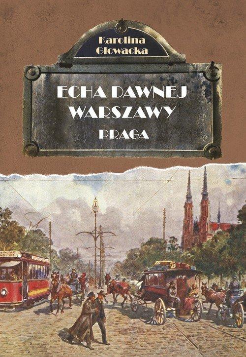 Echa dawnej Warszawy. Praga - okładka książki