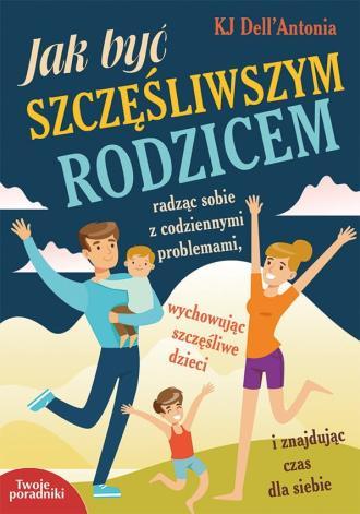 Jak być szczęśliwszym rodzicem. - okładka książki