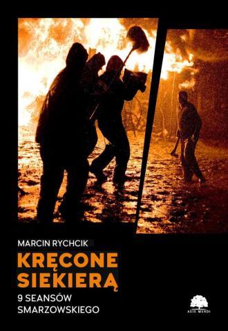 Kręcone siekierą. 9 seansów Smarzowskiego - okładka książki