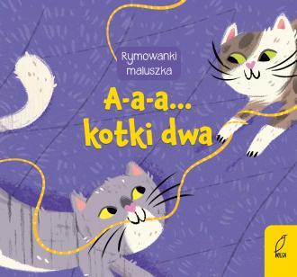 Rymowanki maluszka A-a-a... Kotki - okładka książki