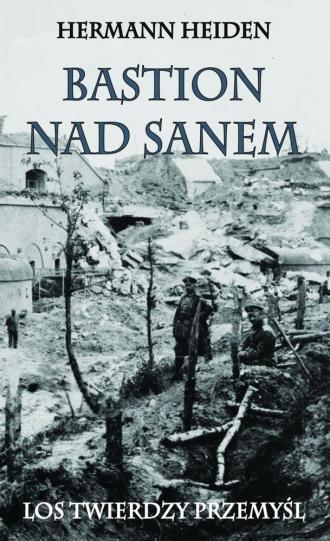 Bastion nad Sanem. Los Twierdzy - okładka książki