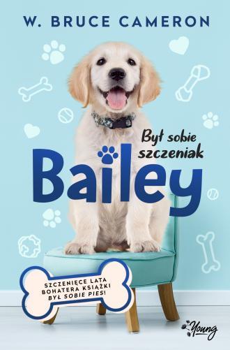 Był sobie szczeniak. Bailey - okładka książki