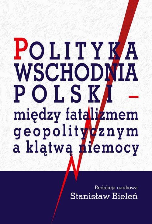 Polityka wschodnia Polski - między - okładka książki