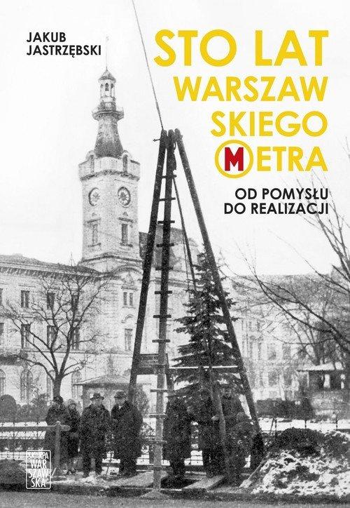 Sto lat warszawskiego metra. Od - okładka książki