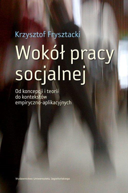 Wokół pracy socjalnej. Od koncepcji - okładka książki