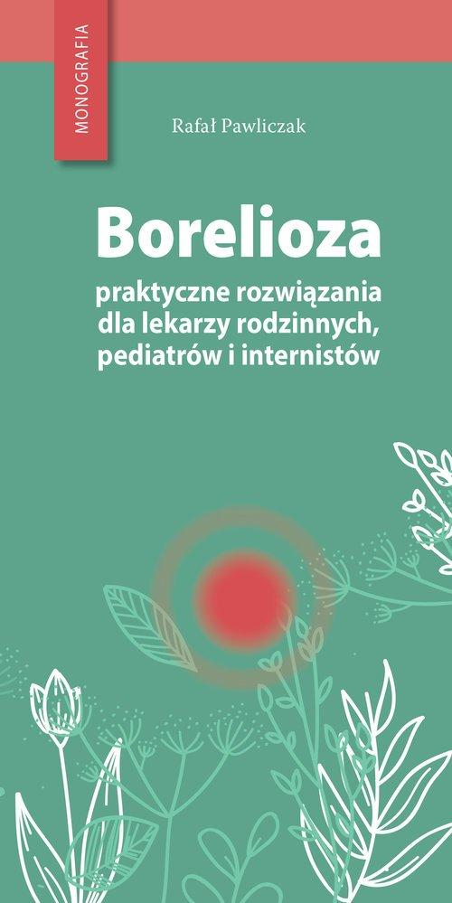 Borelioza - praktyczne rozwiązania, - okładka książki