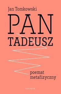 Pan Tadeusz. Poemat metafizyczny - okładka książki