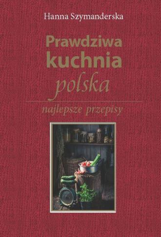Prawdziwa kuchnia polska. Najlepsze - okładka książki