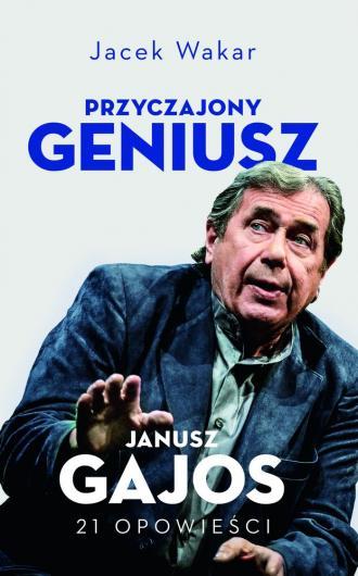 Przyczajony geniusz. Janusz Gajos - okładka książki