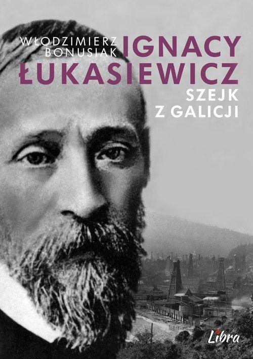 Ignacy Łukasiewicz. Szejk z Galicji - okładka książki