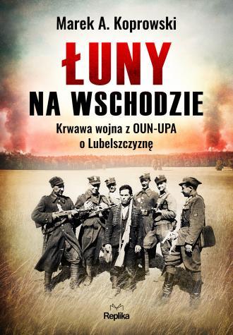 Łuny na Wschodzie. Wojna z OUN-UPA - okładka książki