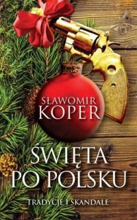 Święta po polsku. Tradycje i skandale - okładka książki