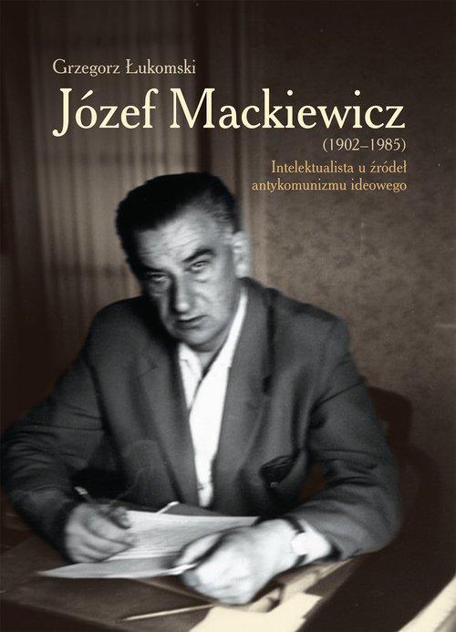 Józef Mackiewicz (1902-1985). Intelektualista - okładka książki