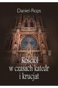 Kościół w czasach katedr i krucjat - okładka książki