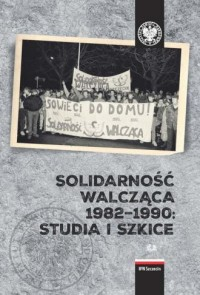 Solidarność Walcząca 1982-1990: - okładka książki