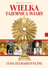 Wielka Tajemnica Wiary. Cuda Eucharystyczne - okładka książki